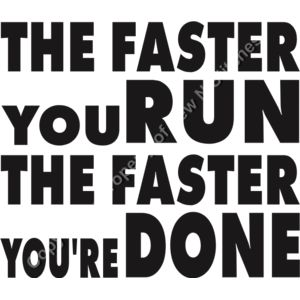 THE FASTER YOU RUN THE FASTER YOU ARE DONE Thumbnail