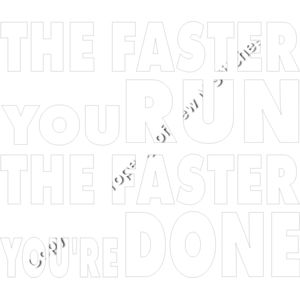 THE FASTER YOU RUN THE FASTER THE FASTER YOU ARE DONE IN WHITE Thumbnail